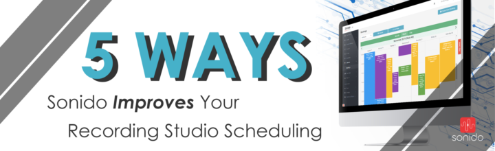 5 Ways Sonido Improves Your Recording Studio Scheduling